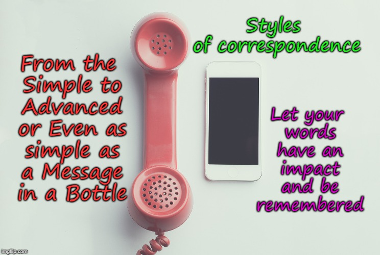 Styles of Communication | Styles of correspondence Let your words have an impact and be remembered From the Simple to Advanced or Even as simple as a Message in a Bot | image tagged in communication,style,life,family,message | made w/ Imgflip meme maker