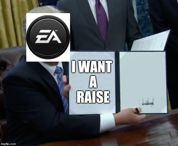 Trump Bill Signing Meme | I WANT A RAISE | image tagged in memes,trump bill signing | made w/ Imgflip meme maker