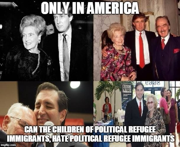 Only in America | image tagged in immigrant,refugee,trump,cruz,rubio | made w/ Imgflip meme maker