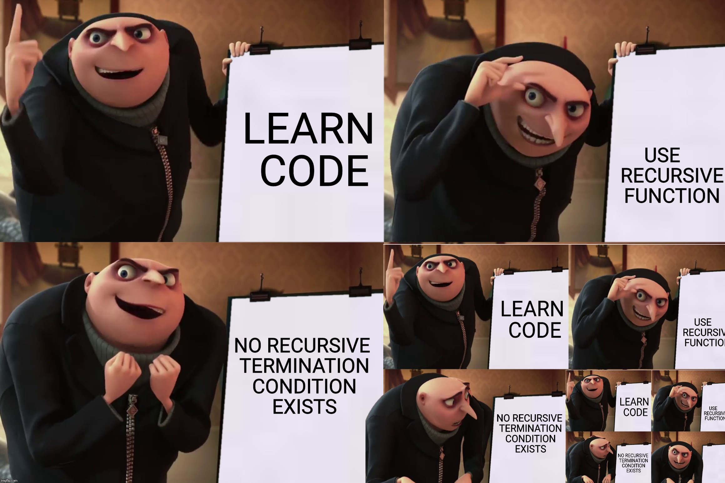 Gru's planning on going back to code camp | LEARN CODE USE    RECURSIVE FUNCTION NO RECURSIVE TERMINATION CONDITION EXISTS | image tagged in gru's plan,code,programming,recursive function,termination condition,hd memes | made w/ Imgflip meme maker