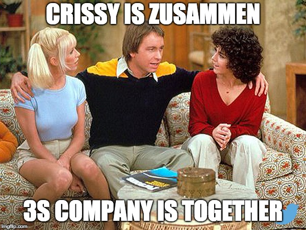 CRISSY IS ZUSAMMEN; 3S COMPANY IS TOGETHER | made w/ Imgflip meme maker