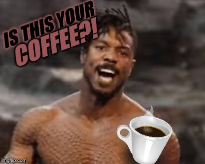IS THIS YOUR COFFEE?! | made w/ Imgflip meme maker