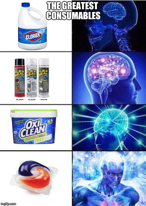 Brain Mind Expanding | THE GREATEST CONSUMABLES | image tagged in brain mind expanding | made w/ Imgflip meme maker