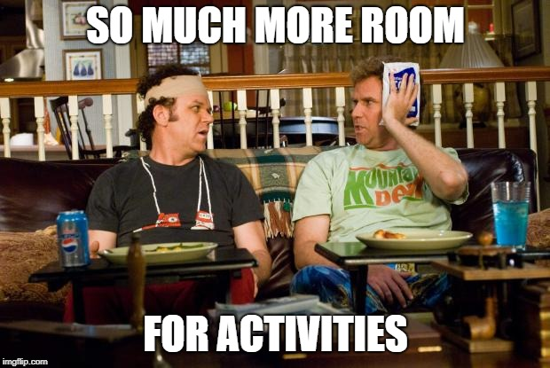 SO MUCH MORE ROOM FOR ACTIVITIES | made w/ Imgflip meme maker