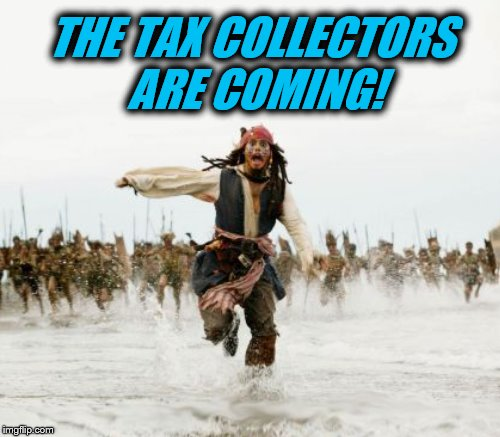 THE TAX COLLECTORS ARE COMING! | image tagged in jack sparrow being chased,taxes,tax collectors | made w/ Imgflip meme maker
