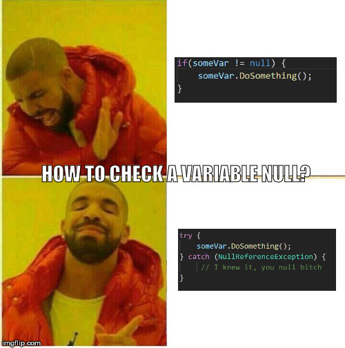 Nah yeah | HOW TO CHECK A VARIABLE NULL? | image tagged in nah yeah | made w/ Imgflip meme maker