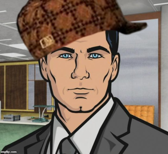 No words needed | image tagged in archer,scumbag | made w/ Imgflip meme maker