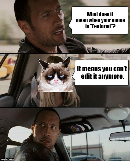 "What It Means | What does it mean when your meme is ""Featured""? It means you can't edit it anymore. 