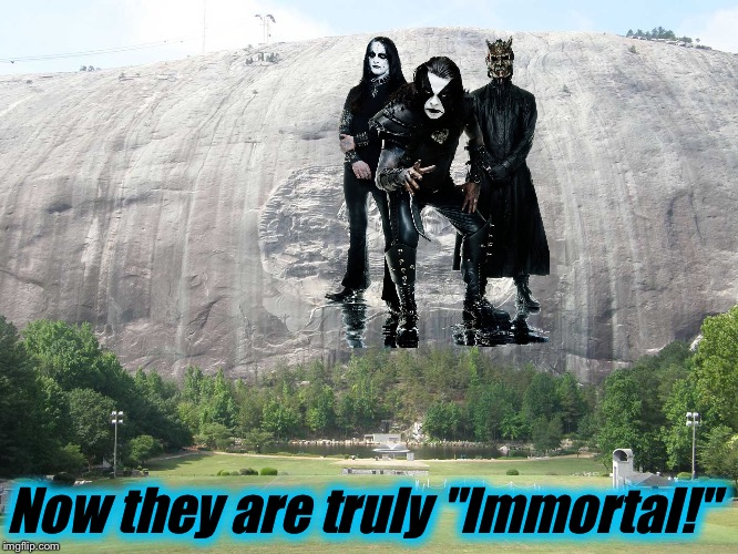 "Now they are truly ""Immortal!"" 