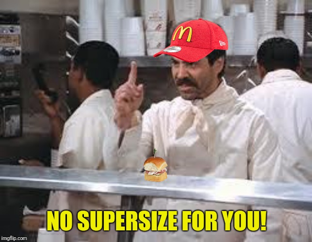 NO SUPERSIZE FOR YOU! | made w/ Imgflip meme maker