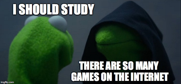Why I can't study | I SHOULD STUDY THERE ARE SO MANY GAMES ON THE INTERNET | image tagged in memes,evil kermit,studying,games,internet | made w/ Imgflip meme maker