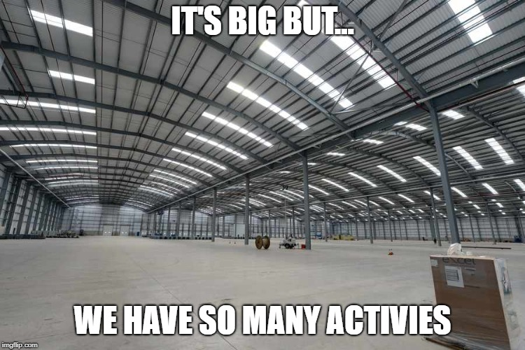 IT'S BIG BUT... WE HAVE SO MANY ACTIVIES | made w/ Imgflip meme maker