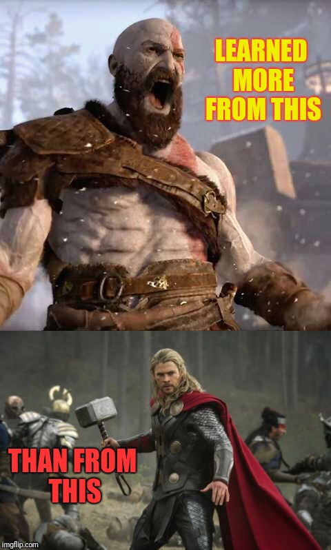 Norse mythology | LEARNED MORE FROM THIS THAN FROM THIS | image tagged in memes,god of war,thor,video games,marvel cinematic universe | made w/ Imgflip meme maker