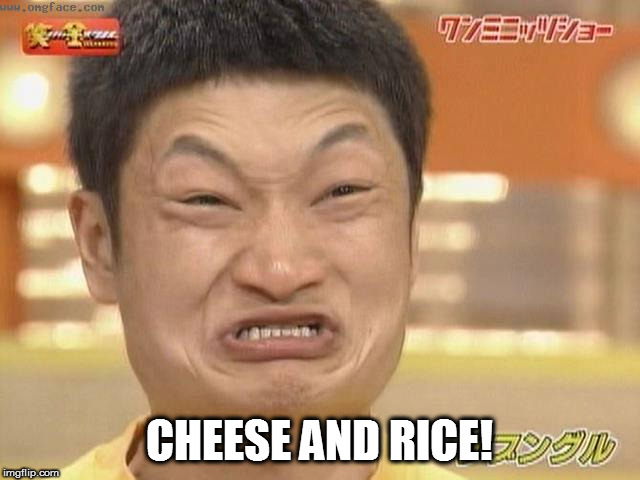 CHEESE AND RICE! | made w/ Imgflip meme maker
