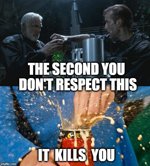 I wanted an image of like a 2 Liter spraying someone in the face, but this works too | THE SECOND YOU DON'T RESPECT THIS IT  KILLS  YOU | image tagged in funny memes,the rock,nicholas cage,sean connery,soda,soda pop | made w/ Imgflip meme maker
