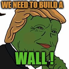 Pepe Trump | WE NEED TO BUILD A WALL ! | image tagged in pepe trump,scumbag | made w/ Imgflip meme maker