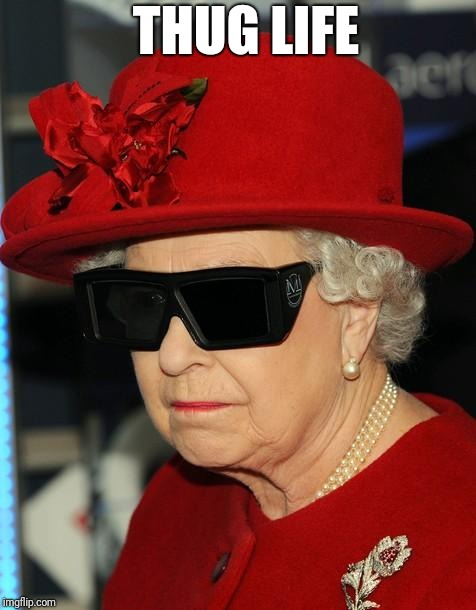 Gangster Queen | THUG LIFE | image tagged in gangster queen | made w/ Imgflip meme maker