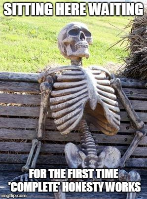 Waiting Skeleton Meme | SITTING HERE WAITING FOR THE FIRST TIME 'COMPLETE' HONESTY WORKS | image tagged in memes,waiting skeleton | made w/ Imgflip meme maker