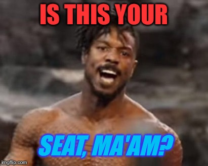 IS THIS YOUR SEAT, MA'AM? | made w/ Imgflip meme maker