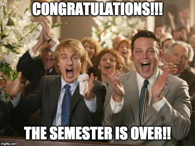 CONGRATULATIONS!!! THE SEMESTER IS OVER!! | image tagged in congratulation | made w/ Imgflip meme maker