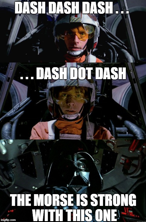 Luke telegraph talker | DASH DASH DASH . . . THE MORSE IS STRONG WITH THIS ONE . . . DASH DOT DASH | image tagged in luke skywalker | made w/ Imgflip meme maker
