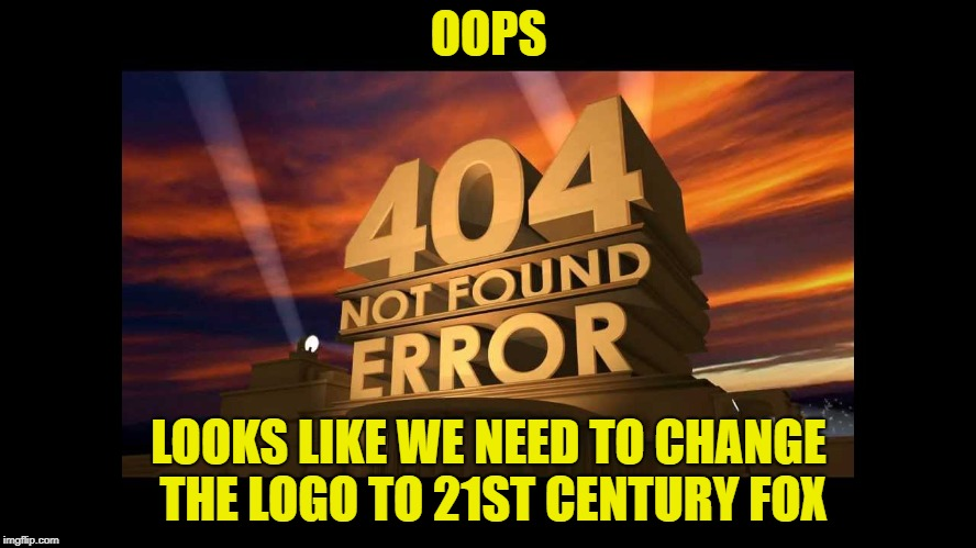 404 fox not found | OOPS LOOKS LIKE WE NEED TO CHANGE THE LOGO TO 21ST CENTURY FOX | image tagged in 404 fox not found | made w/ Imgflip meme maker