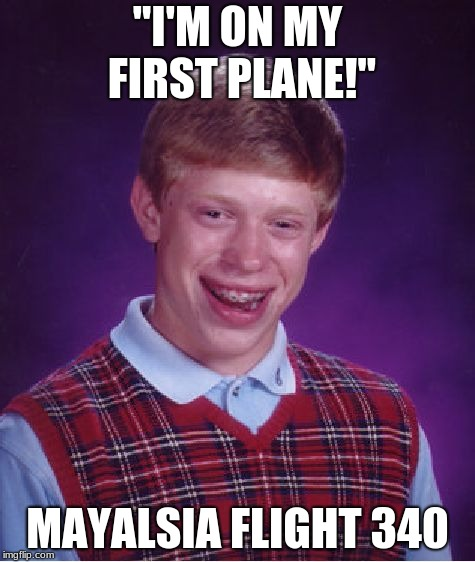 "Bad Luck Brian Meme | ""I'M ON MY FIRST PLANE!"" MAYALSIA FLIGHT 340 