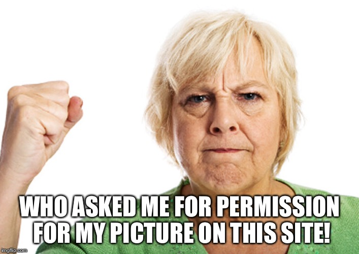 WHO ASKED ME FOR PERMISSION FOR MY PICTURE ON THIS SITE! | made w/ Imgflip meme maker