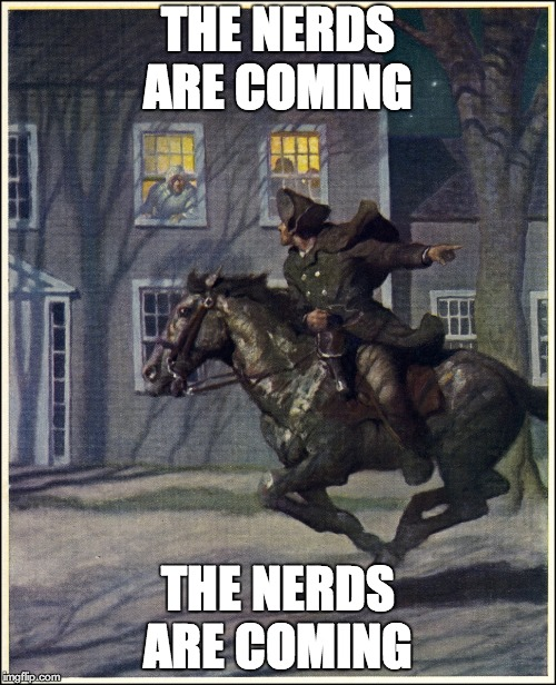THE TECHNOLOGYNERD IS COMING  | THE NERDS ARE COMING THE NERDS ARE COMING | image tagged in paul revere,nerds,memes | made w/ Imgflip meme maker