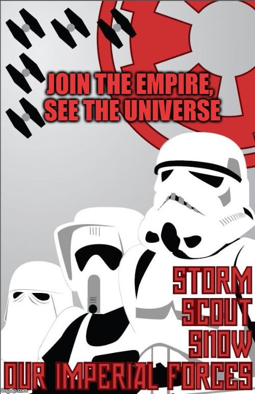 JOIN THE EMPIRE, SEE THE UNIVERSE | image tagged in empire,propaganda,star wars | made w/ Imgflip meme maker