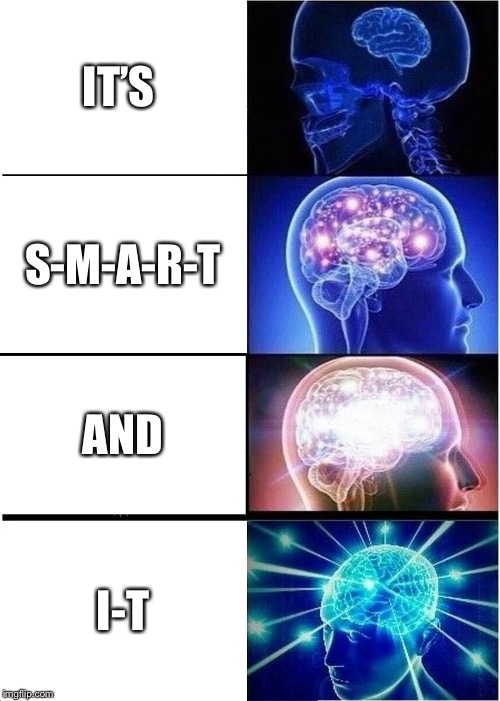 Expanding Brain Meme | IT'S S-M-A-R-T AND I-T | image tagged in memes,expanding brain | made w/ Imgflip meme maker
