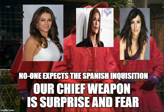 Teri Hatcher secret day job | NO-ONE EXPECTS THE SPANISH INQUISITION OUR CHIEF WEAPON IS SURPRISE AND FEAR | image tagged in no one expects the spanish inquisition | made w/ Imgflip meme maker