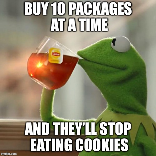 But Thats None Of My Business Meme | BUY 10 PACKAGES AT A TIME AND THEY'LL STOP EATING COOKIES | image tagged in memes,but thats none of my business,kermit the frog | made w/ Imgflip meme maker