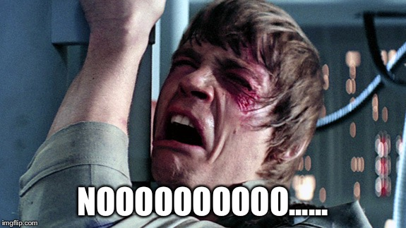 Luke skywalker nooooo | NOOOOOOOOOO...... | image tagged in luke skywalker nooooo | made w/ Imgflip meme maker