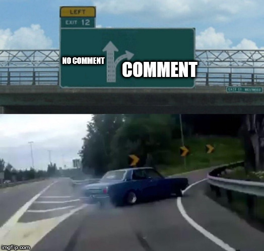Left Exit 12 Off Ramp Meme | NO COMMENT COMMENT | image tagged in memes,left exit 12 off ramp | made w/ Imgflip meme maker