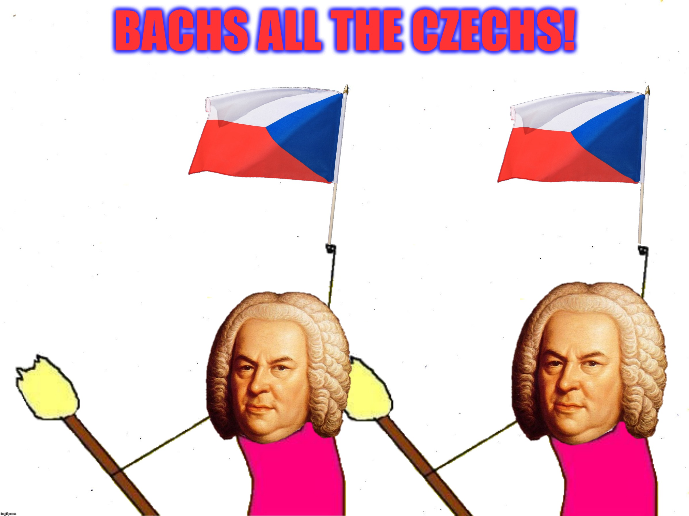 BACHS ALL THE CZECHS! | made w/ Imgflip meme maker