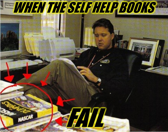 NASCAR DUMMY | WHEN THE SELF HELP BOOKS FAIL | image tagged in nascar,brian france,nascar1,dummy,failure | made w/ Imgflip meme maker