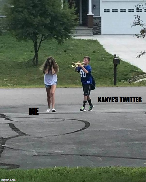 ME KANYE'S TWITTER | image tagged in trumpet boy | made w/ Imgflip meme maker