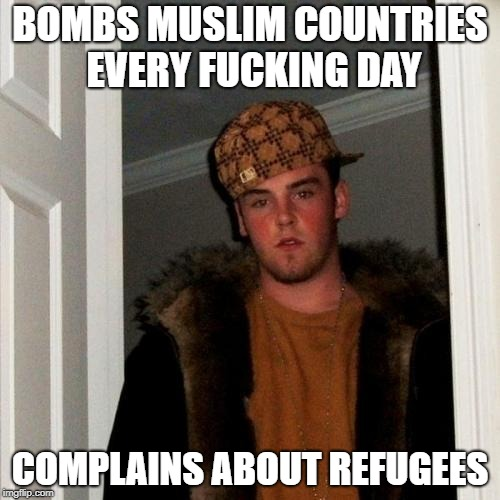 Scumbag Steve Meme | BOMBS MUSLIM COUNTRIES EVERY F**KING DAY COMPLAINS ABOUT REFUGEES | image tagged in memes,scumbag steve | made w/ Imgflip meme maker