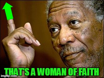 THAT'S A WOMAN OF FAITH | made w/ Imgflip meme maker