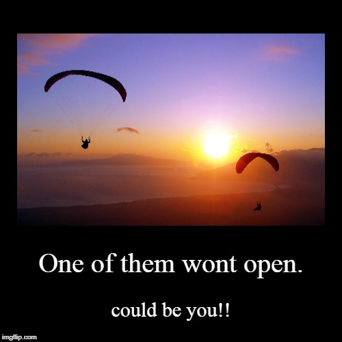One of them wont open. | could be you!! | image tagged in funny,demotivationals | made w/ Imgflip demotivational maker