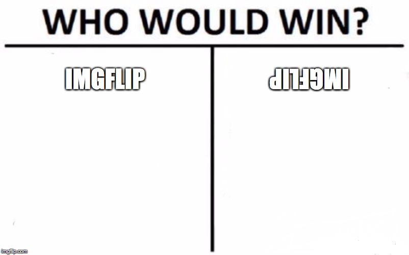 Who Would Win? Meme | IMGFLIP IMGFLIP | image tagged in memes,who would win,imgflip,praise yahuah,hosanna to the king yahusha,what an awesome morning | made w/ Imgflip meme maker