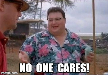 NO  ONE  CARES! | made w/ Imgflip meme maker