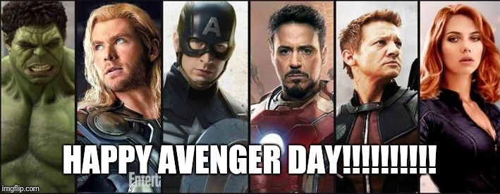 avengers | HAPPY AVENGER DAY!!!!!!!!!! | image tagged in avengers | made w/ Imgflip meme maker
