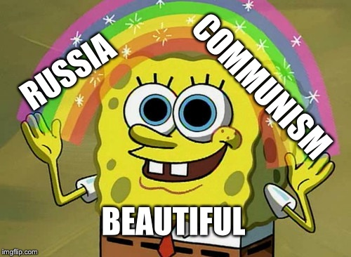 Russia | RUSSIA COMMUNISM BEAUTIFUL | image tagged in memes | made w/ Imgflip meme maker