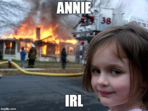 Disaster Girl Meme | ANNIE IRL | image tagged in memes,disaster girl | made w/ Imgflip meme maker