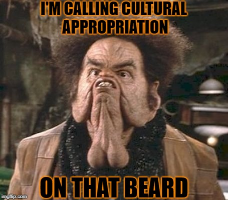 I'M CALLING CULTURAL APPROPRIATION ON THAT BEARD | made w/ Imgflip meme maker