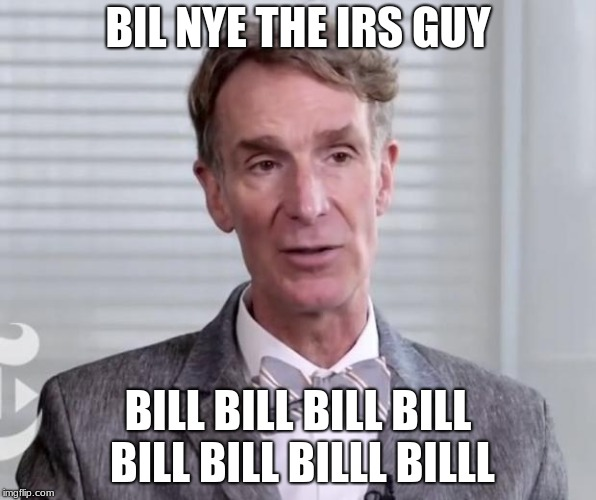 BIL NYE THE IRS GUY BILL BILL BILL BILL BILL BILL BILLL BILLL | image tagged in bill nye | made w/ Imgflip meme maker