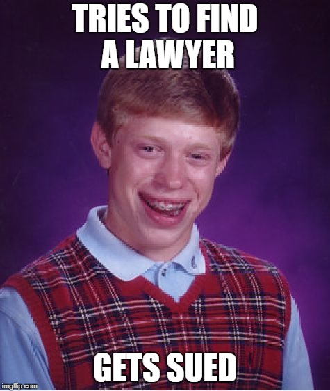 Bad Luck Brian Meme | TRIES TO FIND A LAWYER GETS SUED | image tagged in memes,bad luck brian | made w/ Imgflip meme maker
