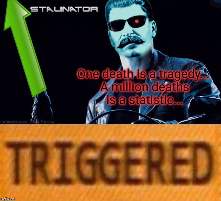 . One death is a tragedy... A million deaths is a statistic... | made w/ Imgflip meme maker